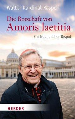 Die Botschaft von Amoris laetitia (eBook, PDF) - Kasper, Walter