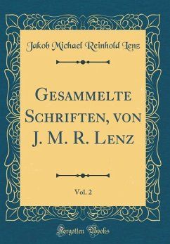 Gesammelte Schriften, von J. M. R. Lenz, Vol. 2 (Classic Reprint)