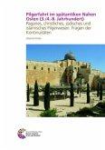 Pilgerfahrt im spätantiken Nahen Osten (3./4.-8. Jahrhundert)