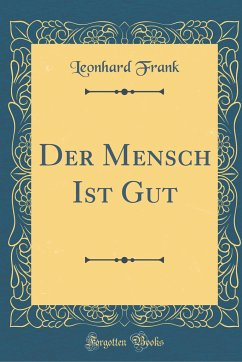 Der Mensch Ist Gut (Classic Reprint)