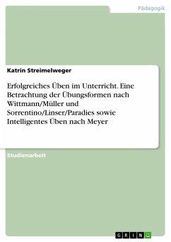 Erfolgreiches Üben im Unterricht. Eine Betrachtung der Übungsformen nach Wittmann/Müller und Sorrentino/Linser/Paradies sowie Intelligentes Üben nach Meyer (eBook, PDF)