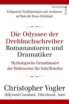 Die Odyssee der Drehbuchschreiber, Romanautoren und Dramatiker - Vogler, Christopher