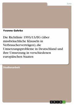 Die Richtlinie 1993/13/EG (über missbräuchliche Klauseln in Verbraucherverträgen), die Umsetzungsprobleme in Deutschland und ihre Umsetzung in verschiedenen europäischen Staaten (eBook, ePUB)