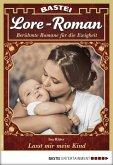 Lasst mir mein Kind / Lore-Roman Bd.20 (eBook, ePUB)