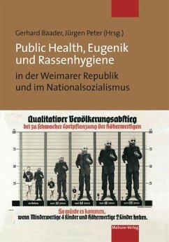 Public Health, Eugenik und Rassenhygiene in der Weimarer Republik und im Nationalsozialismus (eBook, PDF)
