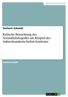 Kritische Betrachtung des Normalitätsbegriffes am Beispiel des Aufmerksamkeits-Defizit-Syndroms (eBook, ePUB)