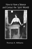 How to Have a Séance and Contact the Spirit World (eBook, ePUB)