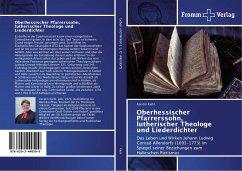 Oberhessischer Pfarrerssohn, lutherischer Theologe und Liederdichter