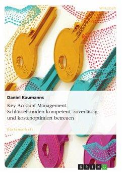 Key Account Management - Schlüsselkunden kompetent, zuverlässig sowie kostenoptimiert betreuen (eBook, ePUB)