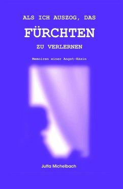Als ich auszog, das Fürchten zu verlernen (eBook, ePUB) - Michelbach, Jutta