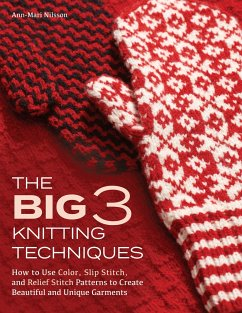 The Big 3 Knitting Techniques: How to Use Color, Slip Stitch, and Relief Stitch Patterns to Create Beautiful and Unique Garments - Nilsson, Ann-Mari