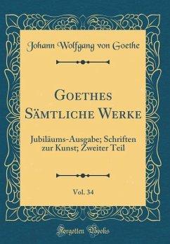 Goethes Sämtliche Werke, Vol. 34