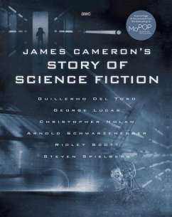 James Cameron's Story of Science Fiction - Frakes, Randall; Peck, Brooks; Perkowitz, Sidney; Singer, Matt; Wolfe, Gary K.; Yaszek, Lisa