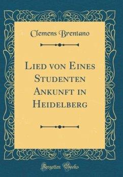 Lied von Eines Studenten Ankunft in Heidelberg (Classic Reprint)
