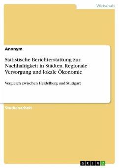 Statistische Berichterstattung zur Nachhaltigkeit in Städten. Regionale Versorgung und lokale Ökonomie (eBook, ePUB)