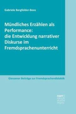 Mündliches Erzählen als Performance: die Entwicklung narrativer Diskurse im Fremdsprachenunterricht - Bergfelder-Boos, Gabriele