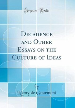 Decadence and Other Essays on the Culture of Ideas (Classic Reprint)