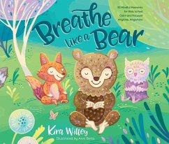 Breathe Like a Bear: 30 Mindful Moments for Kid...
