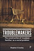 Troublemakers: The Construction of 'troubled Families' as a Social Problem