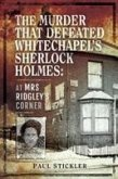 The Murder That Defeated Whitechapel's Sherlock Holmes: At Mrs Ridgley's Corner