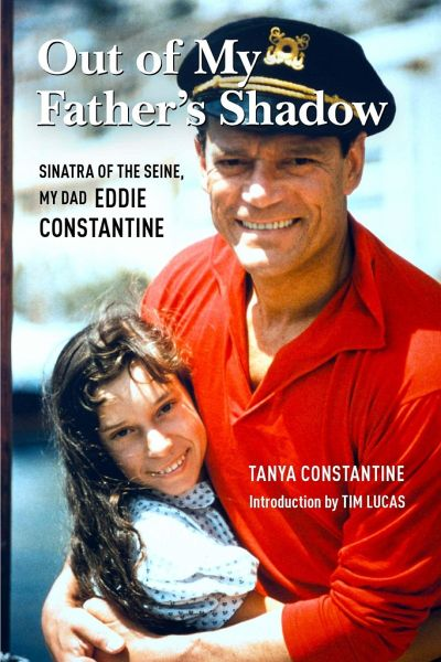 Out of My Father's Shadow: Sinatra of the Seine, My Dad Eddie Constantine - Constantine, Tanya