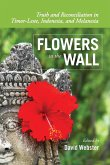 Flowers in the Wall: Truth and Reconciliation in East Timor, Indonesia, and Melanesia