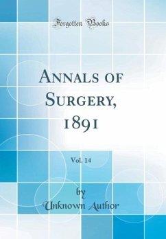 Annals of Surgery, 1891, Vol. 14 (Classic Reprint)