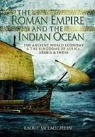 The Roman Empire and the Indian Ocean - Raoul, McLaughlin,