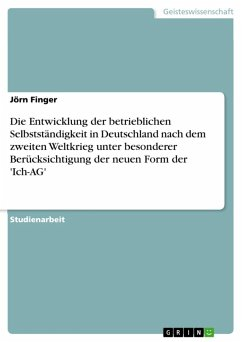 Die Entwicklung der betrieblichen Selbstständigkeit in Deutschland nach dem zweiten Weltkrieg unter besonderer Berücksichtigung der neuen Form der 'Ich-AG' (eBook, ePUB)