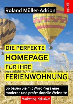 Die perfekte Homepage für Ihre Ferienwohnung (eBook, ePUB) - Müller-Adrion, Roland