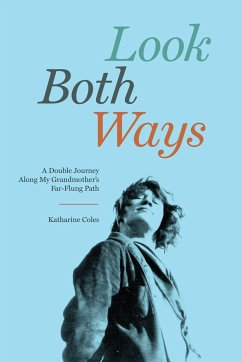 Look Both Ways: A Double Journey Along My Grandmother's Far-Flung Path - Coles, Katharine