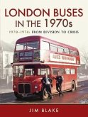 London Buses in the 1970s. Volume 1: 1970-1974: From Division to Crisis