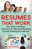 Resumes That Work: Your Guide to Writing a Great Resume, Effectively Marketing Yourself and Getting Your Next Job