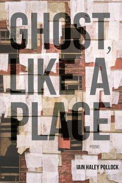 Ghost, Like a Place - Pollock, Iain Haley