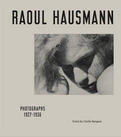 Raoul Hausmann. Photographs 1927 - 1936