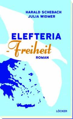 Elefteria - Freiheit - Schebach, Harald; Widmer, Julia
