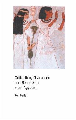 Gottheiten, Pharaonen und Beamte im alten Ägypten (eBook, PDF)