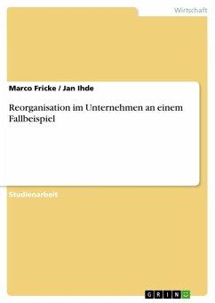 Reorganisation im Unternehmen an einem Fallbeispiel (eBook, ePUB)