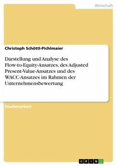 Darstellung und Analyse des Flow-to-Equity-Ansatzes, des Adjusted Present-Value-Ansatzes und des WACC-Ansatzes im Rahmen der Unternehmensbewertung (eBook, ePUB)