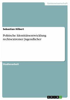 Politische Identitätsentwicklung rechtsextremer Jugendlicher (eBook, ePUB)