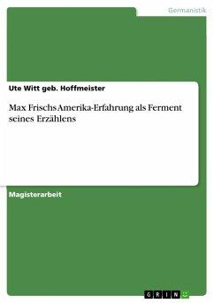 Max Frischs Amerika-Erfahrung als Ferment seines Erzählens (eBook, ePUB)