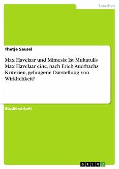 Max Havelaar und Mimesis: Ist Multatulis Max Havelaar eine, nach Erich Auerbachs Kriterien, gelungene Darstellung von Wirklichkeit? (eBook, ePUB)