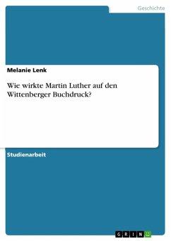 Wie wirkte Martin Luther auf den Wittenberger Buchdruck? (eBook, ePUB) - Lenk, Melanie
