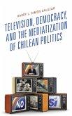 Television, Democracy, and the Mediatization of Chilean Politics (eBook, ePUB)