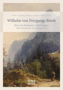 Wilhelm von Freygangs Briefe über den Kaukasus ...