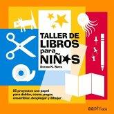 Taller de Libros Para Niños: 25 Proyectos Con Papel Para Doblar, Coser, Pegar, Ensamblar, Desplegar Y Dibujar