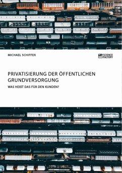 Privatisierung der öffentlichen Grundversorgung. Was heißt das für den Kunden? (eBook, ePUB)
