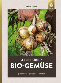 Alles über Bio-Gemüse (eBook, PDF) - Grieb, Ortrud