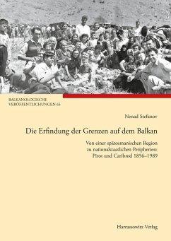 Die Erfindung der Grenzen auf dem Balkan (eBook, PDF) - Stefanov, Nenad