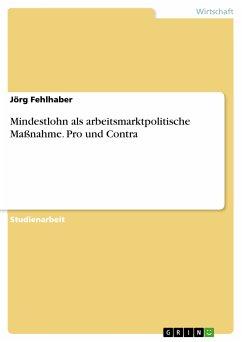 Mindestlohn als arbeitsmarktpolitische Maßnahme. Pro und Contra (eBook, PDF)